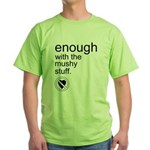 Enough Mushy Stuff Green T-Shirt