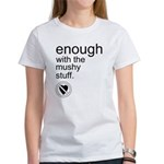 Enough Mushy Stuff Women's T-Shirt