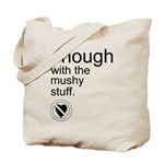 Enough Mushy Stuff Tote Bag