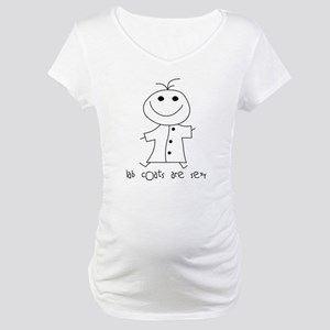 Lab Coats are Sexy Maternity T-Shirt