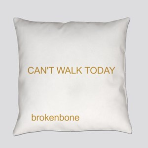 Broken bones! Sorry, can´t walk! g Everyday Pillow