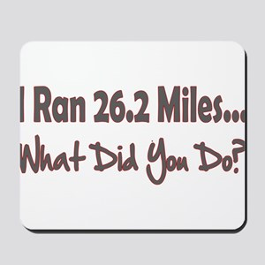 I Ran 26.2 Miles What Did You Mousepad
