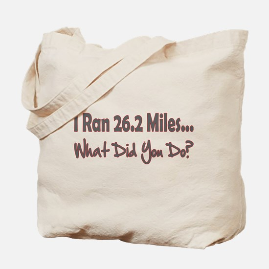 I Ran 26.2 Miles What Did You Tote Bag