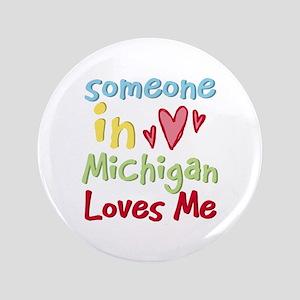 "Someone in Michigan Loves Me 3.5"" Button"