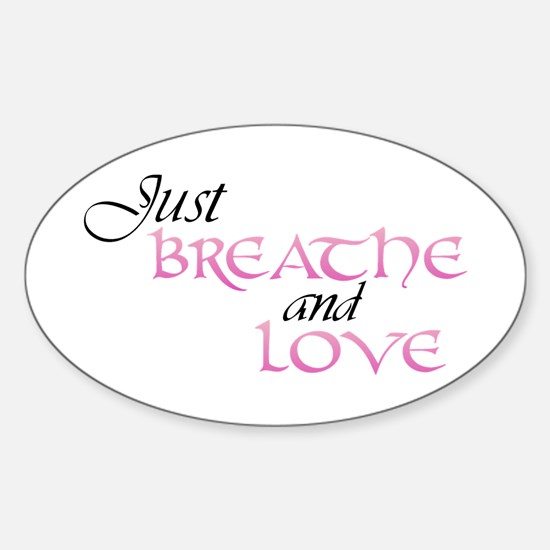 Just Breathe and Love Oval Decal