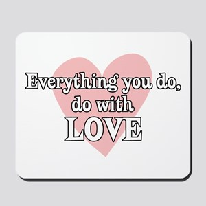 Do Everything With Love Mousepad