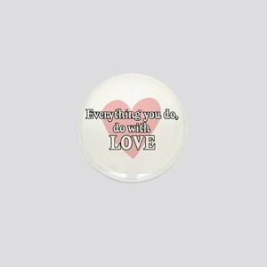Do Everything With Love Mini Button