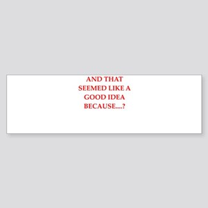 bad idea Bumper Sticker