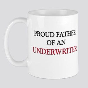 Proud Father Of An UNDERWRITER Mug