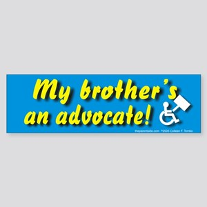 My brother's an advocateBumper Sticker