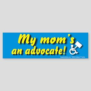 My mom's an advocate Bumper Sticker