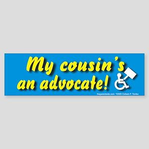 My cousin's an advocate Bumper Sticker