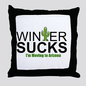 Winter Sucks - I'm moving to Arizona Throw Pillow