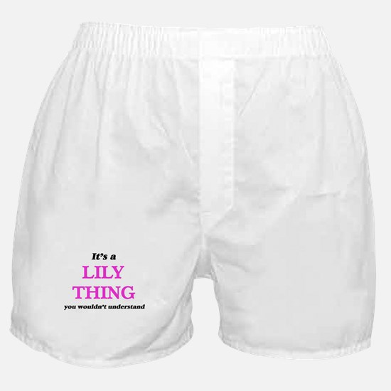 It's a Lily thing, you wouldn&#39 Boxer Shorts