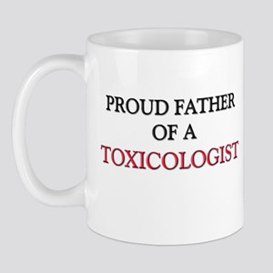 Proud Father Of A TOXICOLOGIST Mug
