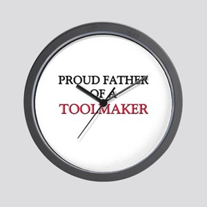 Proud Father Of A TOOLMAKER Wall Clock