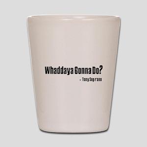 Whaddaya Gonna Do? Shot Glass
