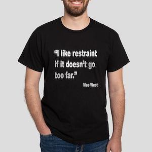 Mae West Restraint Quote (Front) Dark T-Shirt
