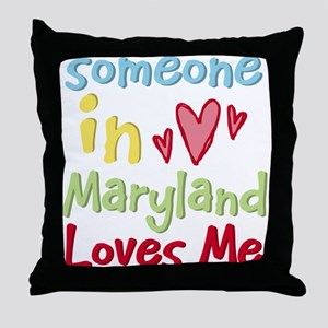 Someone in Maryland Loves Me Throw Pillow