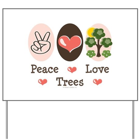 Peace Love Trees Yard Sign