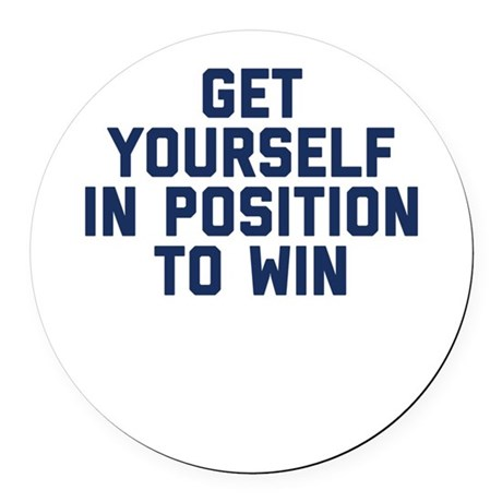 Get Yourself In Position To Win Round Car Magnet