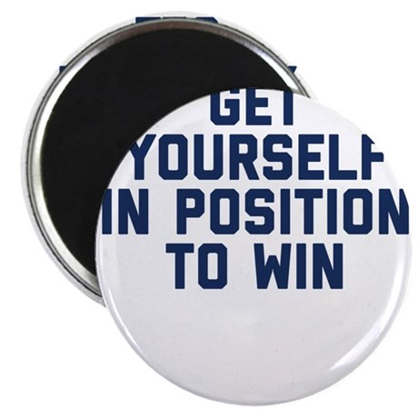 Get Yourself In Position To Win Magnets