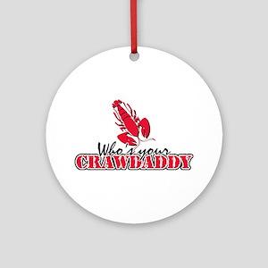 Whos ur Crawdaddy Round Ornament