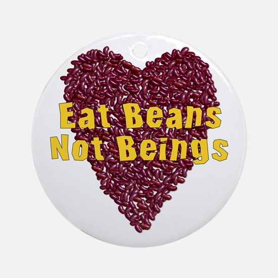 Eat Beans Not Beings Ornament (Round)