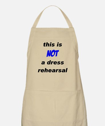 Not a Dress Rehearsal BBQ Apron