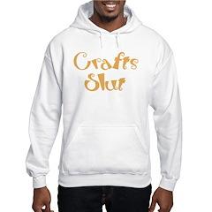 Crafts Slut Hoodie