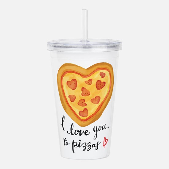 i love you to pizzas Acrylic Double-wall Tumbler