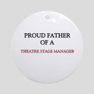 Proud Father Of A THEATRE STAGE MANAGER Ornament (