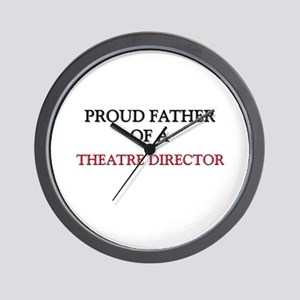 Proud Father Of A THEATRE DIRECTOR Wall Clock