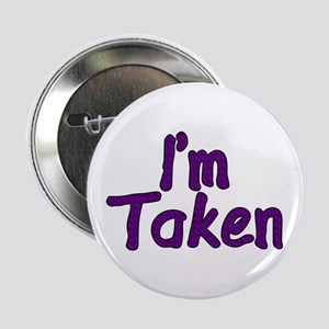"I'm Taken 2.25"" Button"