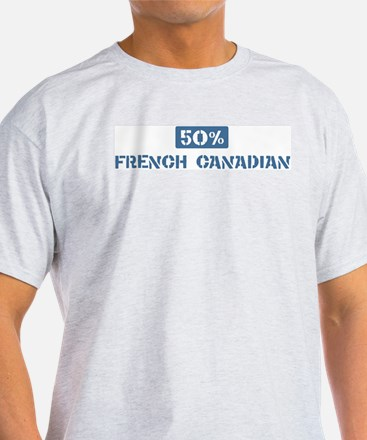 50 Percent French Canadian T-Shirt