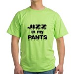 Jizz In My Pants! Green T-Shirt