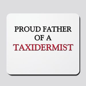 Proud Father Of A TAXIDERMIST Mousepad