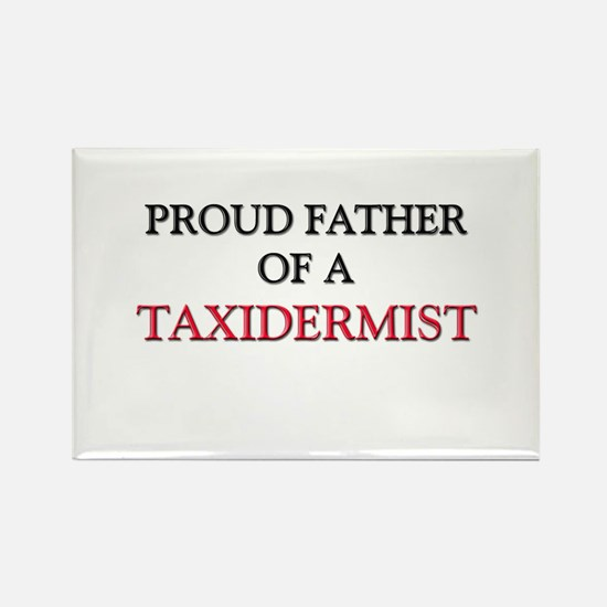 Proud Father Of A TAXIDERMIST Rectangle Magnet
