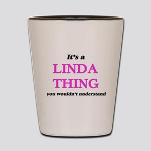 It's a Linda thing, you wouldn' Shot Glass
