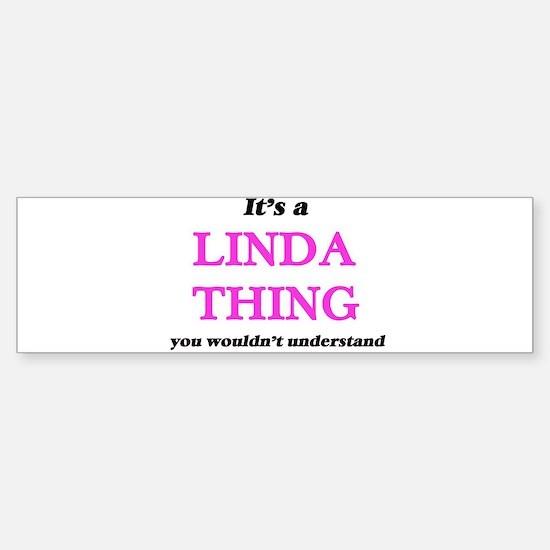 It's a Linda thing, you wouldn& Bumper Bumper Bumper Sticker