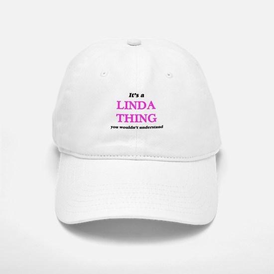 It's a Linda thing, you wouldn't under Baseball Baseball Cap