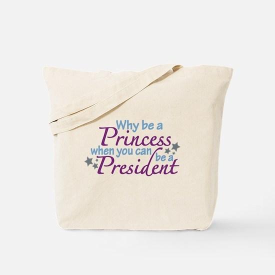 President not Princess Tote Bag