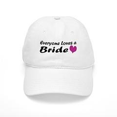 Everyone Loves a Bride Baseball Cap