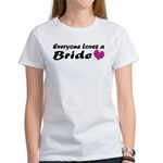 Everyone Loves a Bride Women's T-Shirt