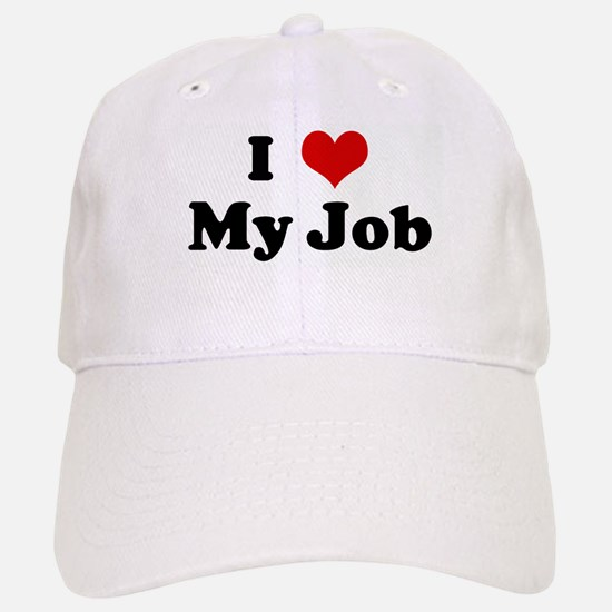 I Love My Job Baseball Baseball Cap