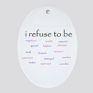 I Refuse to be... Oval Ornament