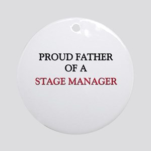 Proud Father Of A STAGE MANAGER Ornament (Round)