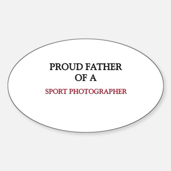 Proud Father Of A SPORT PHOTOGRAPHER Decal