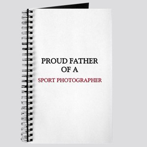 Proud Father Of A SPORT PHOTOGRAPHER Journal