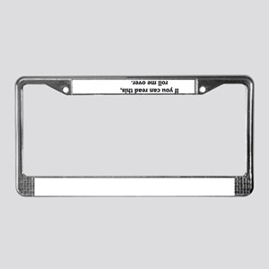 If you can read this, roll me License Plate Frame